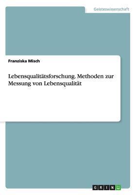 Lebensqualitatsforschung. Methoden Zur Messung Von Lebensqualitat  by  Franziska Misch