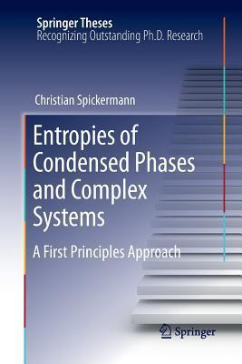 Entropies of Condensed Phases and Complex Systems: A First Principles Approach Christian Spickermann
