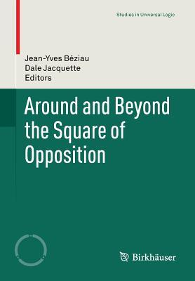 Around and Beyond the Square of Opposition  by  Jean-Yves Beziau