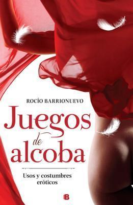 Juegos de Alcoba. Usos y Costumbres Eroticos  by  Rocio Barrionuevo