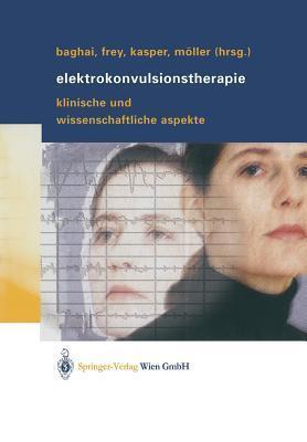 Elektrokonvulsionstherapie: Klinische Und Wissenschaftliche Aspekte Thomas Baghai