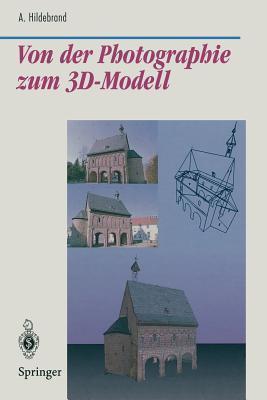 Von Der Photographie Zum 3D-Modell: Bestimmung Computer-Graphischer Beschreibungsattribute Fur Reale 3D-Objekte Mittels Analyse Von 2D-Rasterbildern  by  Axel Hildebrand