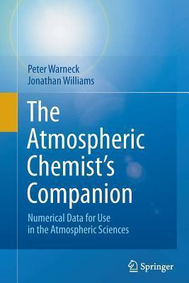 The Atmospheric Chemist S Companion: Numerical Data for Use in the Atmospheric Sciences Peter Warneck