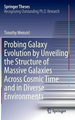 Probing Galaxy Evolution  by  Unveiling the Structure of Massive Galaxies Across Cosmic Time and in Diverse Environments by Timothy Weinzirl