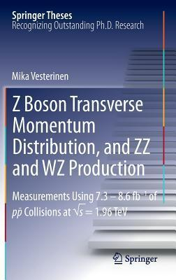 Z Boson Transverse Momentum Distribution, and ZZ and Wz Production: Measurements Using 7.3 8.6 Fb 1 of P-P Collisions at S = 1.96 TeV  by  Mika Vesterinen