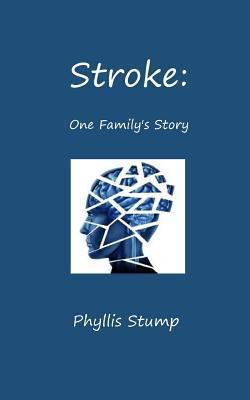 Stroke: One Familys Story  by  Phyllis Stump