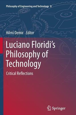 Luciano Floridi S Philosophy of Technology: Critical Reflections Hilmi Demir