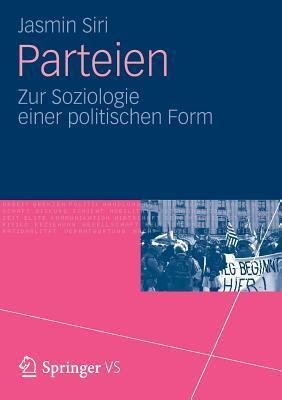 Parteien: Zur Soziologie Einer Politischen Form Jasmin Siri