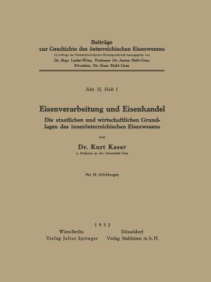 Eisenverarbeitung Und Eisenhandel: Die Staatlichen Und Wirtschaftlichen Grundlagen Des Innerosterreichischen Eisenwesens  by  Kurt Kaser
