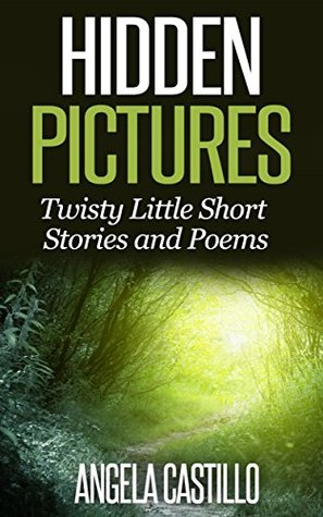 Hidden Pictures, Twisty Little Short Stories and Poems  by  Angela C. Castillo