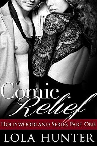 Comic Relief: An Erotic Alpha Male Romance (Hollywoodland Series #1) Lola Hunter