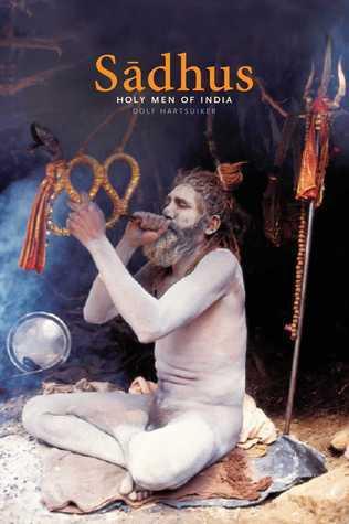 Sadhus: Holy Men of India Dolf Hartsuiker