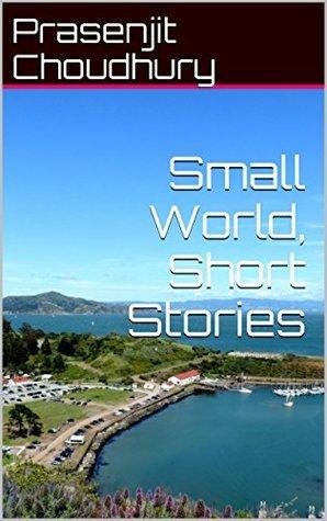 Small World, Short Stories Prasenjit Choudhury