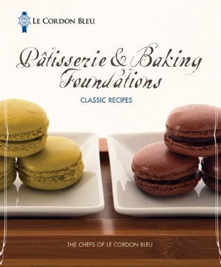 Le Cordon Bleu: Pâtisserie and Baking Foundations Classic Recipes  by  The Chefs of Le Cordon Bleu
