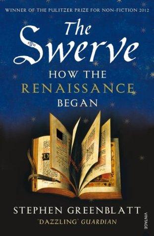 The Swerve: How the Renaissance Began  by  Stephen Greenblatt