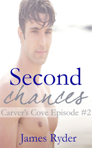 Second Chances (Carvers Cove episode #2)  by  James  Ryder
