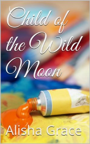 Child of the Wild Moon  by  Alisha Grace