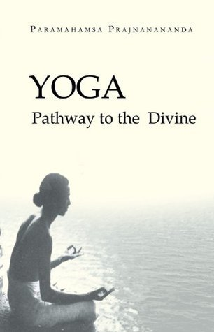 Yoga: Pathway to the Divine Paramahamsa Prajnanananda