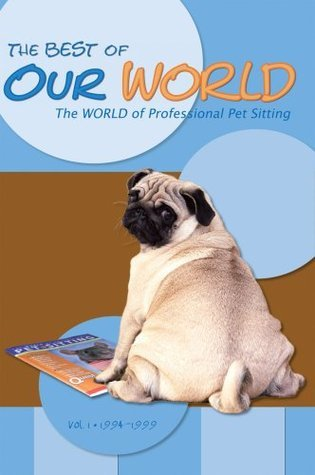 The Best of Our WORLD, The WORLD of Professional Pet Sitting  by  Pet Sitters International