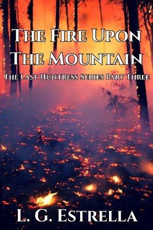 The Fire Upon the Mountain (The Last Huntress Series Book 3) L.G. Estrella