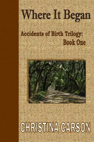 Where It Began: Book One: Accidents of Birth Trilogy Christina Carson