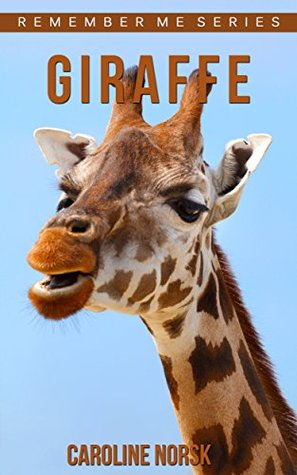 Giraffe: Amazing Photos & Fun Facts Book About Giraffes For Kids (Remember Me Series) Caroline Norsk
