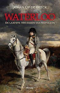 Waterloo : De laatste honderd dagen van Napoleon Johan Op de Beeck