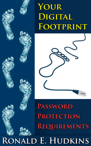 Your Digital Footprint Password Protection Requirements  by  Ronald Hudkins