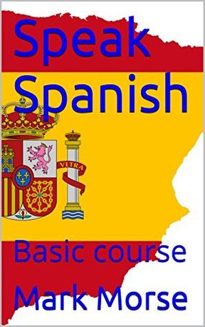 Speak Spanish: Basic course  by  Mark Morse