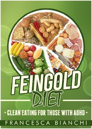 Feingold Diet: Clean Eating For Those With ADHD Francesca Bianchi
