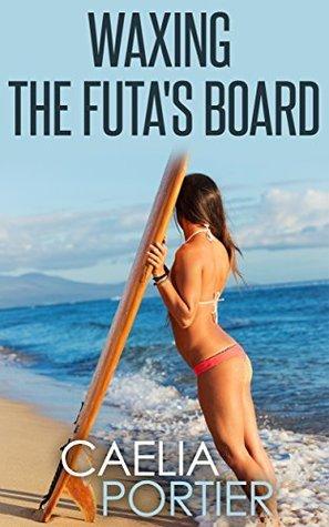 Waxing the Futas Board (Futa on Female)  by  Caelia Portier