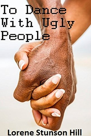 To Dance With Ugly People  by  Lorene Hill