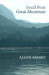 Small Boat, Great Mountain  by  Ajahn Amaro