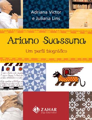 Ariano Suassuna: Um Perfil Biografico  by  Adriana Victor