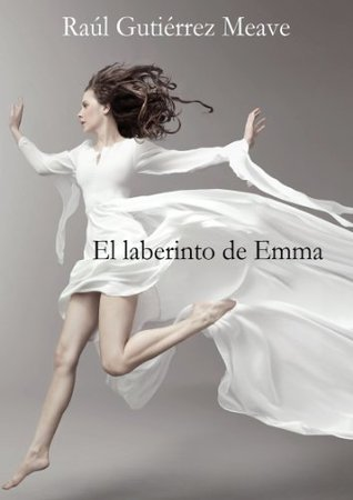 El laberinto de Emma  by  Raul Gutierrez Meave