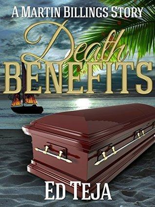 Death Benefits (A Martin Billings Story Book 2) Ed Teja