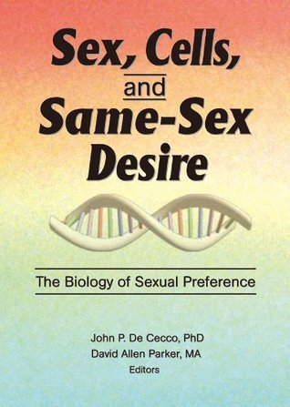 Sex, Cells, and Same-Sex Desire: The Biology of Sexual Preference (The Research on Homosexuality Series) David A. Parker