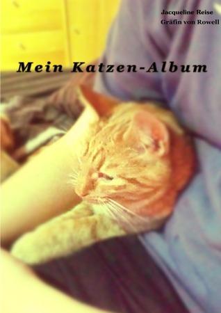 Mein Katzen - Album  by  Jacqueline Reise Gräfin von Rowell