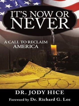 Its Now Or Never: A Call to Reclaim America Dr. Jody Hice