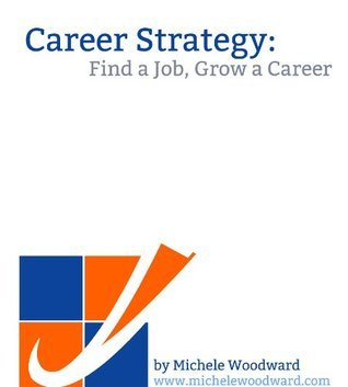 Career Strategy: Find A Job, Grow A Career Michele Woodward