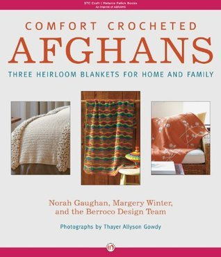 Comfort Crocheted Afghans: Three Heirloom Blankets for Home and Family  by  Norah Gaughan