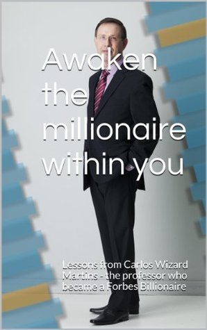 Awaken the millionaire within you: Lessons from Carlos Wizard Martins - the professor who became a Forbes Billionaire  by  Carlos Wizard Martins