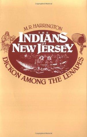 The Indians of New Jersey: Dickon Among the Lenapes  by  Mark Raymond Harrington