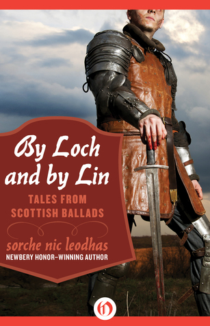 By Loch and  by  Lin: Tales from Scottish Ballads by Sorche Nic Leodhas