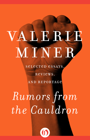 Rumors from the Cauldron: Selected Essays, Reviews, and Reportage Valerie Miner