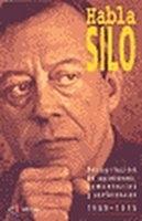 Habla Silo. Recopilación de opiniones, comentarios y conferencias, 1969-1995 Silo
