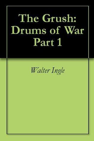 The Grush: Drums of War Part 1 Walter Ingle