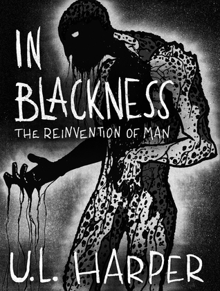 In Blackness: The Reinvention of Man (In Blackness, #2)  by  U.L. Harper