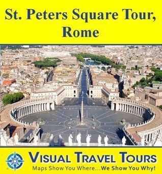 ST. PETERS SQUARE TOUR, ROME - A Self-guided Walking Tour - includes insider tips and photos - explore on your own schedule - Like having a friend show you around! (Visual Travel Tours Book 65)  by  Rachel Frier