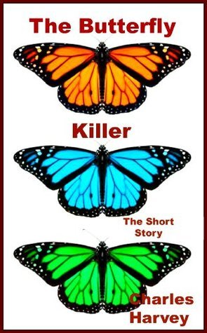 The Butterfly Killer -- The Short Story Charles W. Harvey